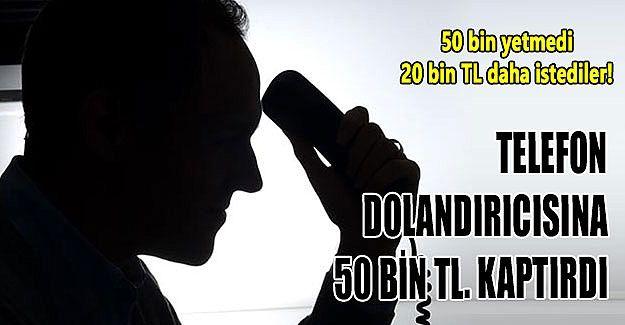 Telefon dolandırıcısına 50 bin TL.  kaptırdı