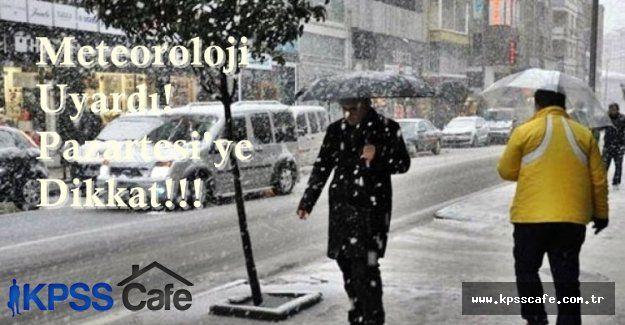 Meteoroloji Pazartesi günü uyarısı yaptı