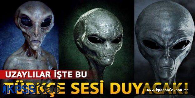 Uzaylılar bu ses ile sarsılacak ''türkçe bilen arkadaşlarımız sabah şerifleriniz hayır olsun'''