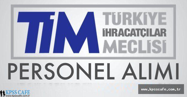 TİM -Türkiye İhracatçılar Meclisi Personel Alım İlanı
