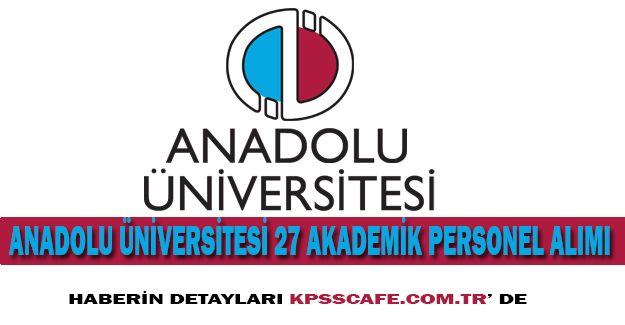 Anadolu Üniversitesi 27 Akademik Personel Alımı
