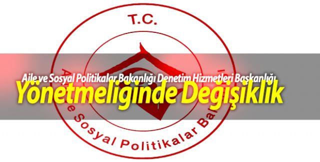 Aile ve Sosyal Politikalar Bakanlığı Denetim Hizmetleri Başkanlığı Yönetmeliğinde Değişiklik