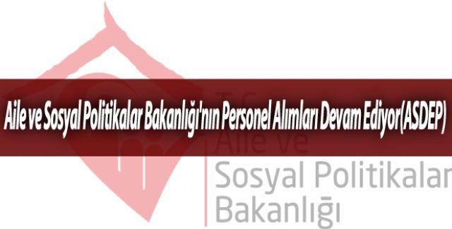 Aile ve Sosyal Politikalar Bakanlığı'nın Personel Alımları Devam Ediyor(ASDEP)