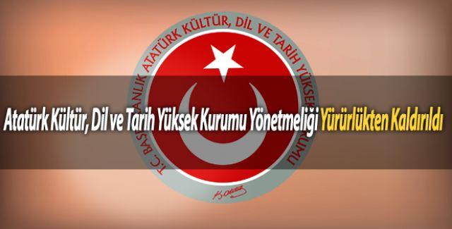Atatürk Kültür, Dil ve Tarih Yüksek Kurumu Yönetmeliği Yürürlükten Kaldırıldı