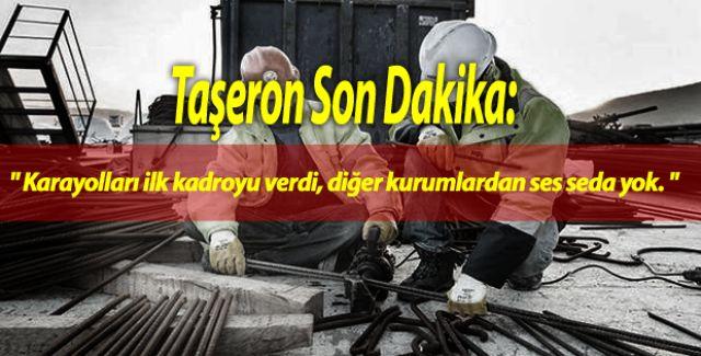 """Taşeron Son Dakika: """" Karayolları ilk kadroyu verdi, diğer kurumlardan ses seda yok. """""""