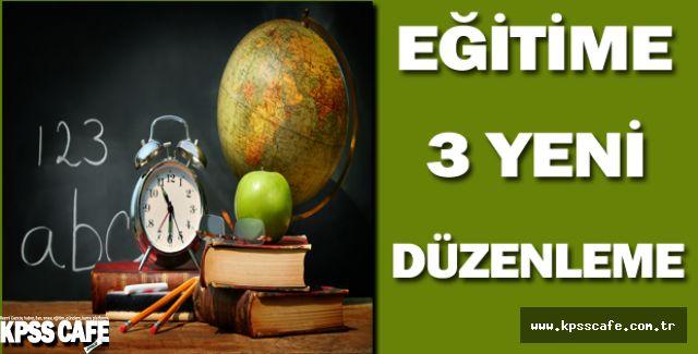 Eğitime 3 Yeni Düzenleme