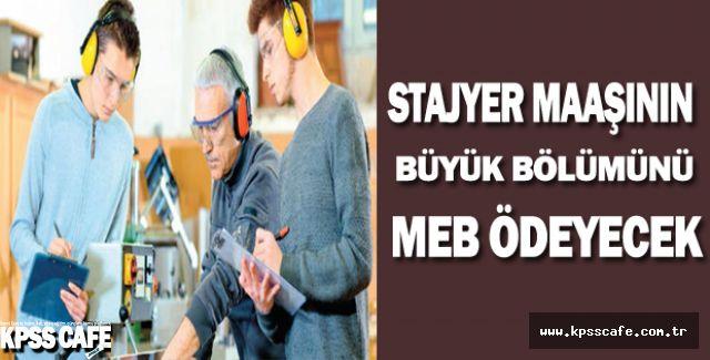 Stajyer Maaşının Büyük Bölümünü MEB Ödeyecek