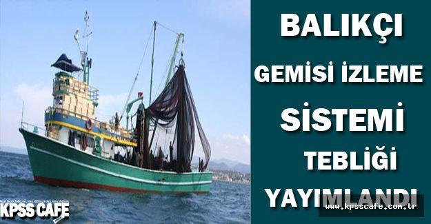 Balıkçı Gemilerini İzleme Sistemi Tebliği Yayımlandı