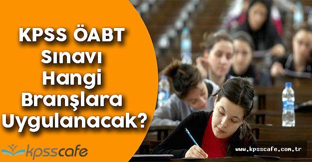 KPSS ÖABT Sınavı Hangi Branşlara Uygulanacak? (KPSS ÖABT Ne Zaman?)