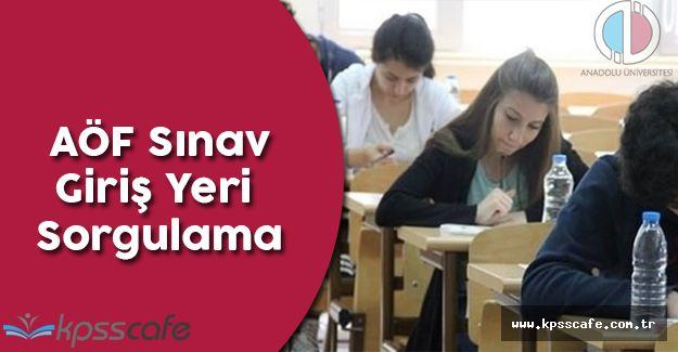 Anadolu Üniversitesi AÖF Sınav Giriş Yeri Sorgulama (Giriş Belgesi Nasıl Alınır?)