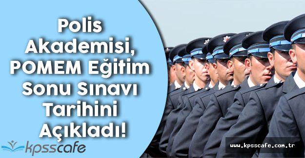 Polis Akademisi, POMEM Eğitim Sonu Sınavı Tarihini Açıkladı!