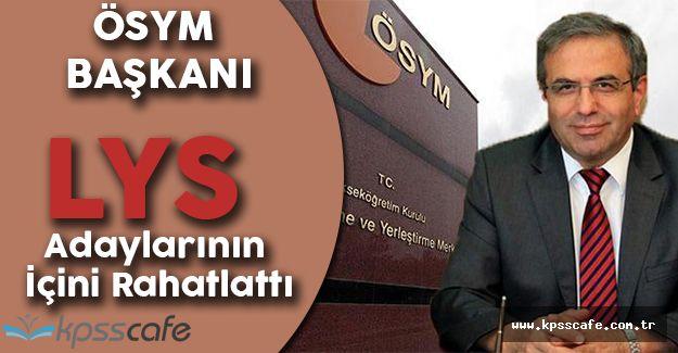 ÖSYM Başkanı, LYS Adaylarının İçini Rahatlattı