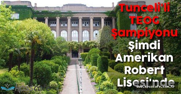 Tunceli'li TEOG Şampiyonu Şimdi Amerikan Robert Lisesi'nde