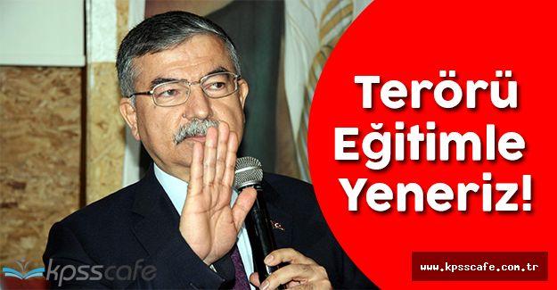 Milli Eğitim Bakanı İsmet Yılmaz Açıkladı; Terörü Ancak Eğitimle Yeneriz!