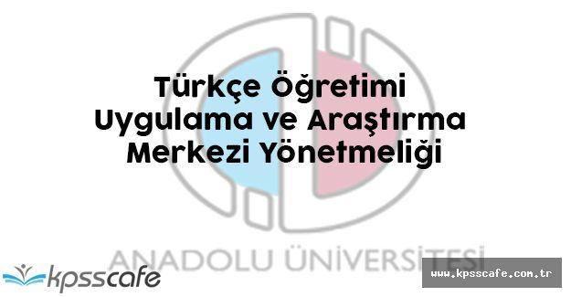 Anadolu Üniversitesi Türkçe Öğretimi Uygulama ve Araştırma Merkezi Yönetmeliği Resmi Gazete'de