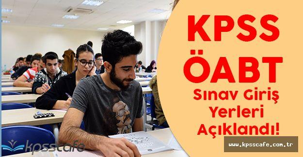 KPSS ÖABT Sınav Giriş Yerleri Açıklandı! (KPSS ÖABT Sınav Giriş Belgesi)