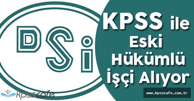 Devlet Su İşleri KPSS ile Eski Hükümlü işçi Alıyor