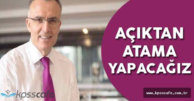 Maliye Bakanı Açıkladı; ''Açıktan Atama Yapacağız'' (Açıktan Atama Nedir?)