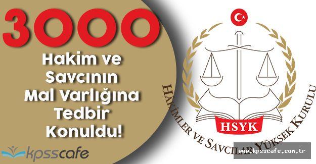 3.000 Hakim ve Savcının Mal Varlığına Tedbir Konuldu!
