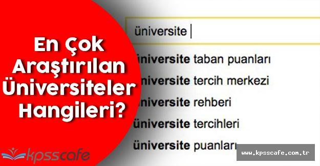 Üniversite Tercih Döneminde En Çok Araştırılan Üniversiteler Hangileri?