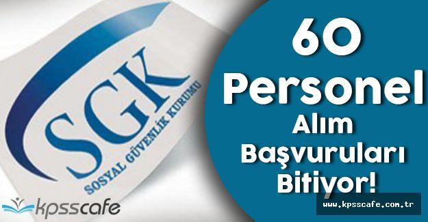 SGK 60 Adet Personel Alım Başvuruları Bitiyor!