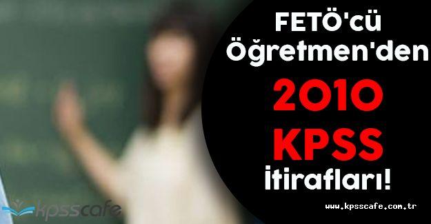 FETÖ'cü Öğretmen'den 2010 KPSS İtirafları!