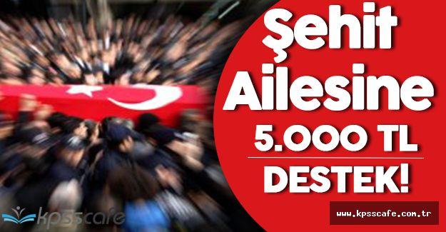 Şehit Ailesine 5.000 TL Destek!