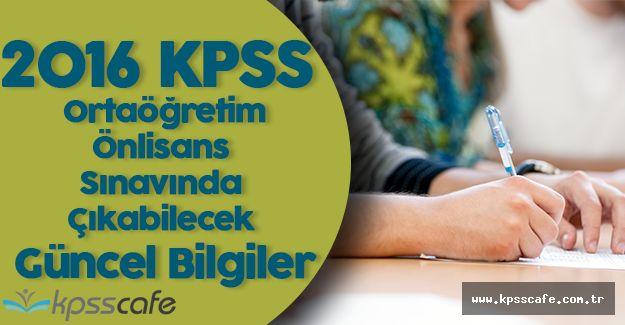2016 KPSS Ortaöğretim/ Önlisans Sınavında Çıkabilecek Güncel Bilgiler
