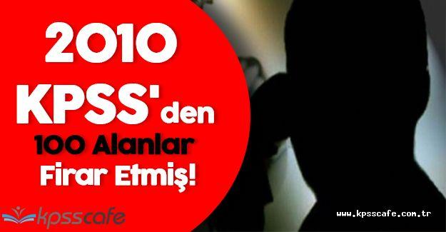2010 KPSS'den 100 Alanlar Firar Etmiş!