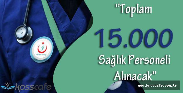 Recep Akdağ, ''Toplam 15.000 Sağlık Personeli Alınacak''
