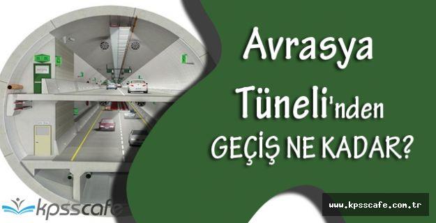 Avrasya Tüneli'nden Geçiş Ne Kadar Olacak?
