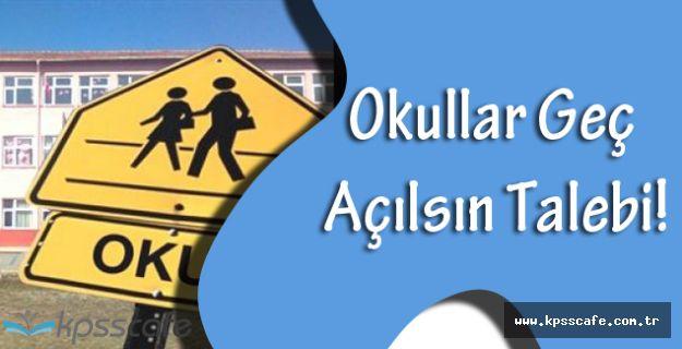 Okullar Geç Açılsın Talebi!