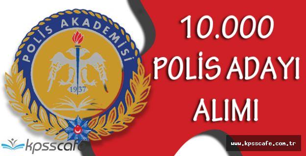 Polis Akademisi Yetiştirmek Üzere Lise Mezunu 10.000 Polis Adayı Alacak KPSS ŞARTI YOK!