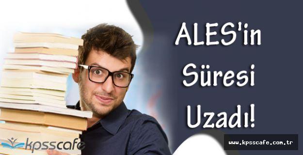 Çavuşoğlu Açıkladı; ALES'in Süresi Uzadı!