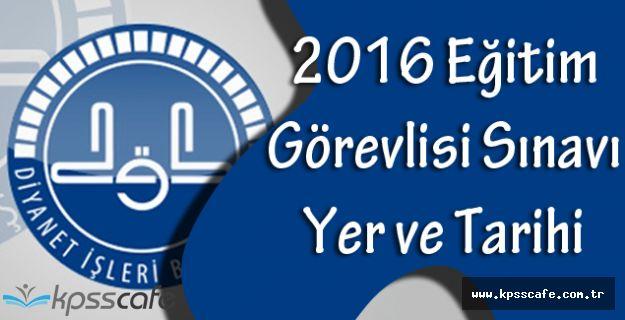 DİB, 2016 Eğitim Görevlisi Sınavı Yer ve Tarihi Açıkladı!