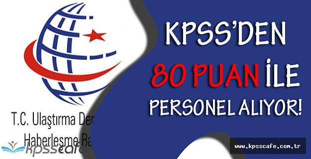 Ulaştırma Bakanlığı KPSS'den 80 Puan ile Personel Alımı Başvuruları Devam Ediyor!