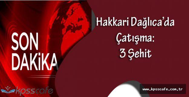 Hakkari Dağlıca'da Çatışma Çıktı:3 Şehit Hayatını Kaybetti