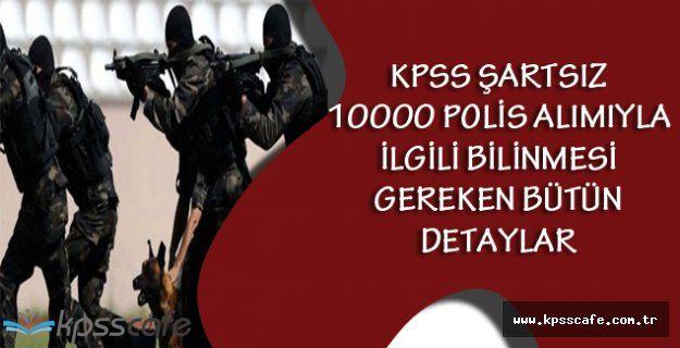 Emniyet Genel Müdürlüğü Kpss Şartsız 10.000 Polis Alımı Hakkındaki Tüm Detaylar
