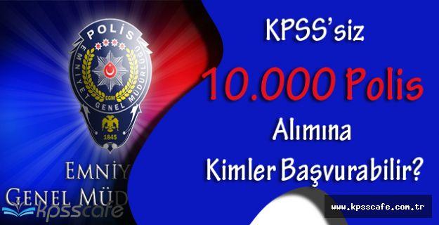 Emniyet Genel Müdürlüğü KPSS'siz 10.000 Polis Alımına Kimler Başvurabilir?