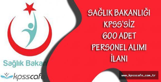 Sağlık Bakanlığı KPSS'Siz 600 Adet Personel Alımı İlanı