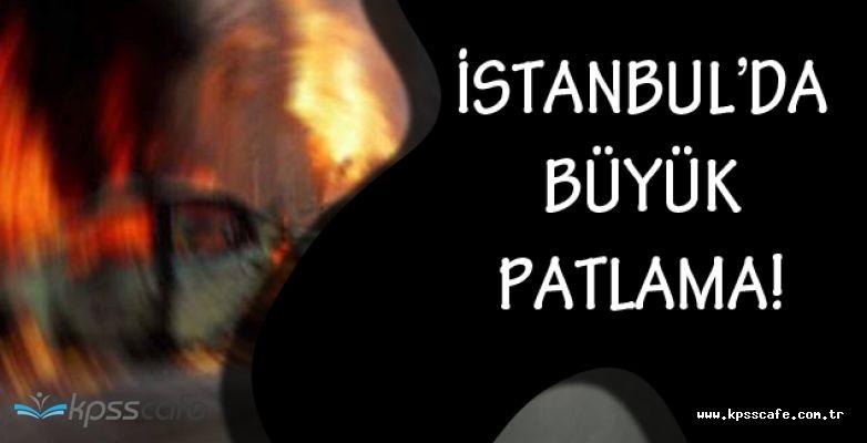SON DAKİKA! İstanbul'da Büyük Patlama!
