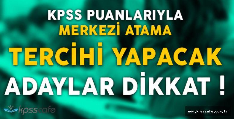KPSS Puanlarıyla Merkezi Atama Tercihlerini Yapacak Adaylar Dikkat!