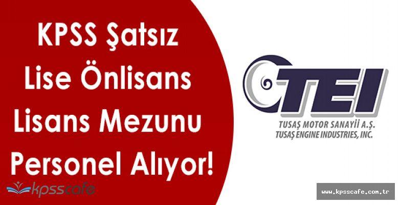 TUSAŞ KPSS Şatsız Lise Önlisans Lisans Mezunu Personel Alıyor!
