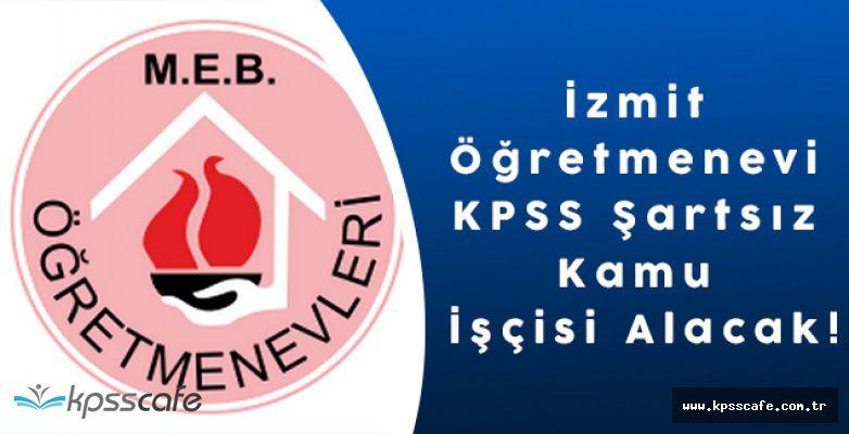 İzmit Öğretmenevi KPSS Şartsız Kamu İşçisi Alacak!