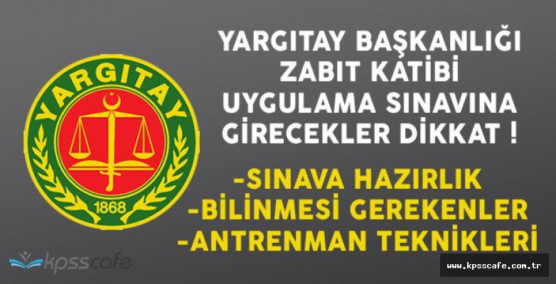 Yargıtay Başkanlığı Zabıt Katibi Uygulama Sınavına Katılacaklar Dikkat!