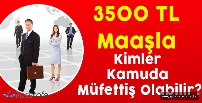 3500 TL Maaşla Kimler Kamuda Müfettiş Olabilir?