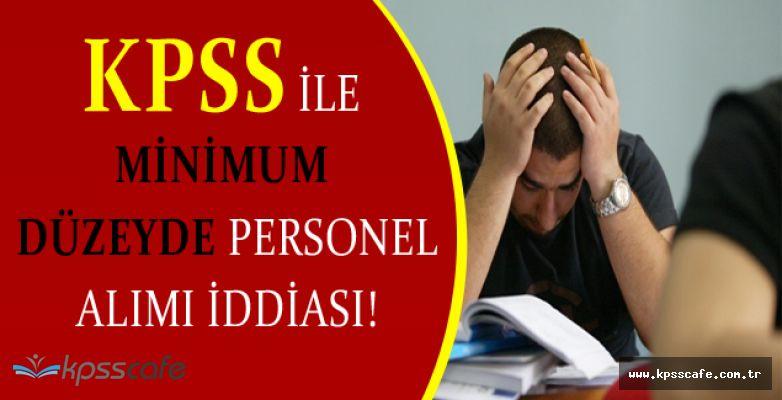 2016 KPSS Ortaöğretim İle Minimum Düzeyde Personel Alımı Yapılacak İddiası!