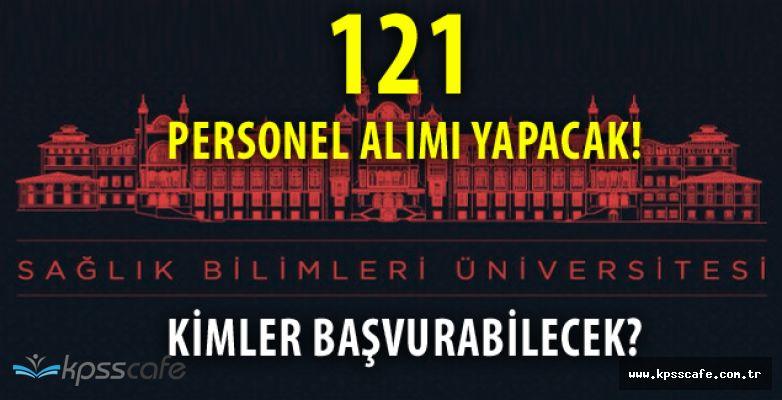 Sağlık Bilimleri Üniversitesi 121 Personel Alımı Yapacak!