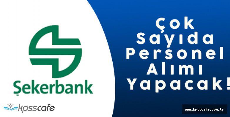 Şekerbank Çok Sayıda Personel Alımı Yapacak!