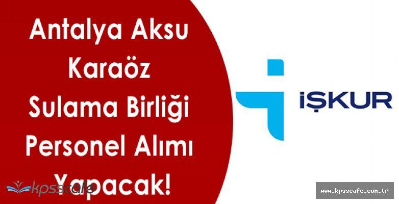 Antalya Aksu Karaöz Sulama Birliği En Az İlköğretim Mezunu Personel Alımı Yapacak!